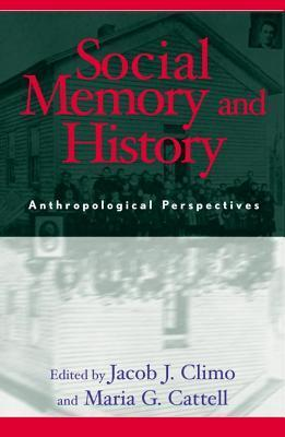 Social Memory and History: Anthropological Perspectives  by  Jacob J. Climo
