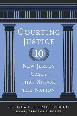 Courting Justice: Ten New Jersey Cases That Shook the Nation Paul L Tractenberg