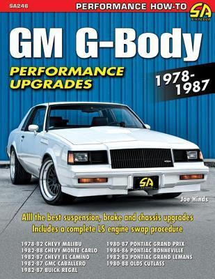 GM G-Body Performance Upgrades 1978-1987: Chevy Malibu & Monte Carlo, Pontiac Grand Prix, Olds Cutlass Supreme & Buick Regal  by  Joe  Hinds
