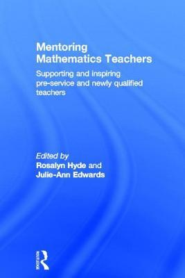 Mentoring in Mathematics Education: Supporting and Inspiring Pre-Service and Newly Qualified Teachers  by  Rosalyn Hyde
