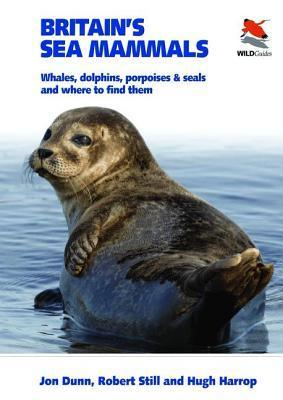 Britains Sea Mammals: Whales, Dolphins, Porpoises, and Seals and Where to Find Them John Dunn