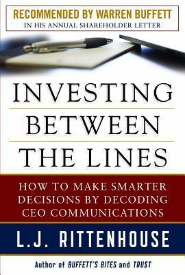Investing Between the Lines: How to Make Smarter Decisions Decoding CEO Communications by L.J. Rittenhouse
