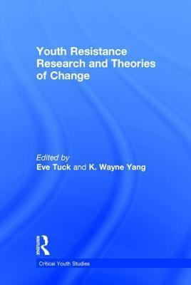 Youth Resistance Research and Theories of Change  by  Eve Tuck