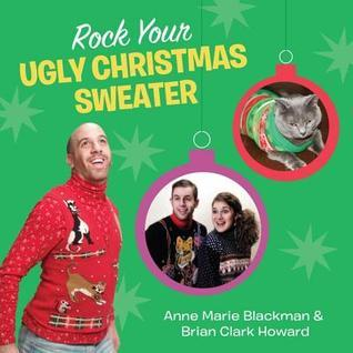 Rock Your Ugly Christmas Sweater  by  Anne   Marie