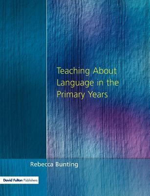 Teaching about Language in the Primary Years  by  Rebecca Bunting