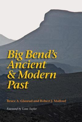 Big Bends Ancient and Modern Past Bruce A. Glasrud