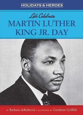 Lets Celebrate Martin Luther King, Jr. Day  by  Barbara deRubertis