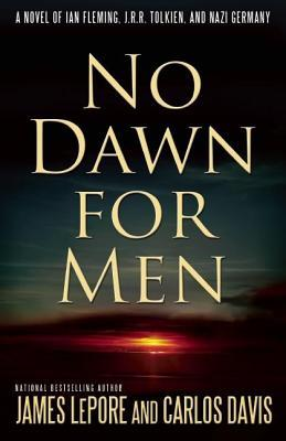 No Dawn for Men a Novel of Ian Fleming, J.R.R. Tolkien, and Nazi Germany  by  James LePore