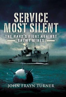 Service Most Silent: The Navy S Fight Against Enemy Mines John Frayn Turner