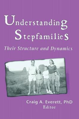 Understanding Stepfamilies: Their Structure and Dynamics Craig Everett