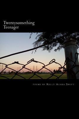 Twentysomething Teenager  by  Kelly Alana Swift