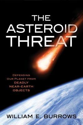 Asteroid Threat: Defending Our Planet from Deadly Near-Earth Objects  by  William E Burrows