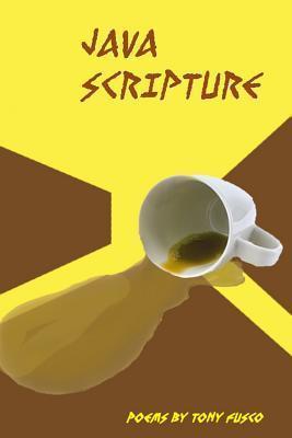 Java Scripture: Poetry Tony Fusco by Tony Fusco