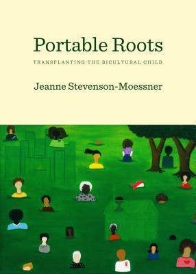 Portable Roots: Transplanting the Bicultural Child Jeanne Stevenson-Moessner