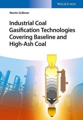 Industrial Coal Gasification Technologies Covering Baseline and High-Ash Coal Martin Bner