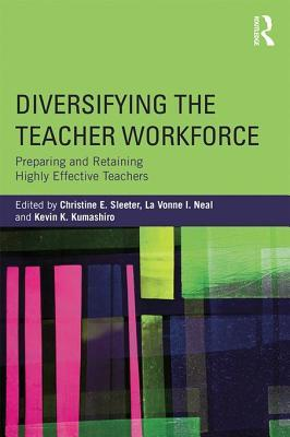 Diversifying the Teacher Workforce: Preparing and Retaining Highly Effective Teachers: Preparing and Retaining Highly Effective Teachers Christine E. Sleeter