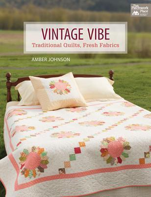 Vintage Vibe: Traditional Quilts, Fresh Fabrics  by  Amber Johnson