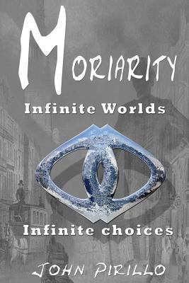Moriarity: Infinite Worlds, Infinite Choices MR John Pirillo