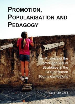 Promotion, Popularisation and Pedagogy: An Analysis of the Verbal and Visual Strategies in the Coes Human Rights Campaigns Sole Alba Zollo