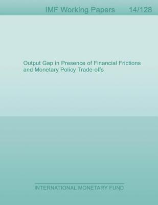 Output Gap in Presence of Financial Frictions and Monetary Policy Trade-Offs Francesco Furlanetto