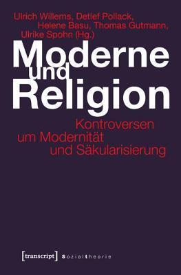 Moderne Und Religion: Kontroversen Um Modernitat Und Sakularisierung  by  Ulrich Willems