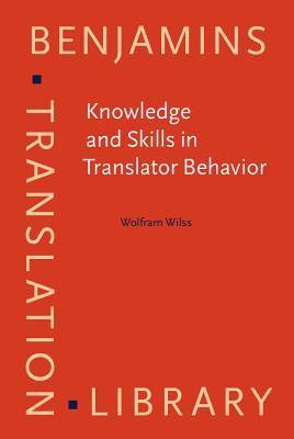 Knowledge and Skills in Translator Behavior  by  Wolfram Wilss