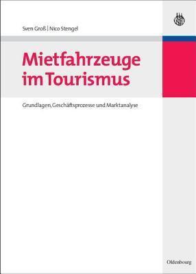 Mietfahrzeuge Im Tourismus: Grundlagen, Geschaftsprozesse Und Marktanalyse  by  Nico Stengel