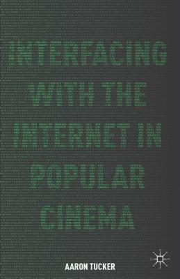 Interfacing with the Internet in Popular Cinema  by  Aaron Tucker