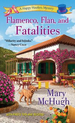 Flamenco, Flan, and Fatalities  by  Mary McHugh