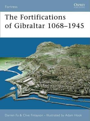 Fortifications of Gibraltar 1068-1945  by  Darren Fa