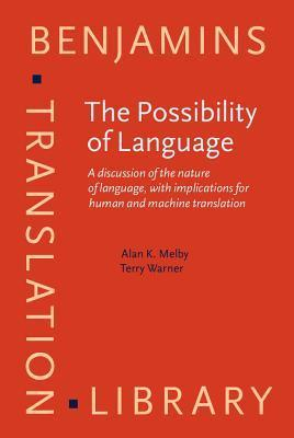 The Possibility Of Language: A Discussion Of The Nature Of Language, With Implications For Human And Machine Translation Alan K. Melby