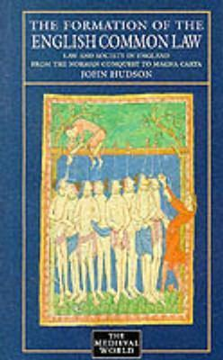 Formation of English Common Law: Law and Society in England from the Norman Conquest to Magna Carta John Hudson