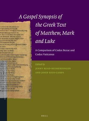 A Gospel Synopsis of the Greek Text of Matthew, Mark and Luke: A Comparison of Codex Bezae and Codex Vaticanus  by  Jenny Read-Heimerdinger