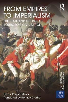 From Empires to Imperalism: The State and the Rise of Bourgeois Civilisation  by  Boris Kagarlitsky