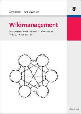 Wikimanagement: Was Unternehmen Von Social Software Und Web 2.0 Lernen Konnen  by  Ayelt Komus