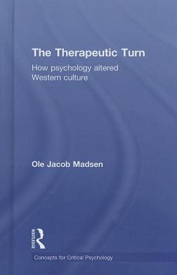 Therapeutic Turn: How Psychology Altered Western Culture Ole Jacob Madsen