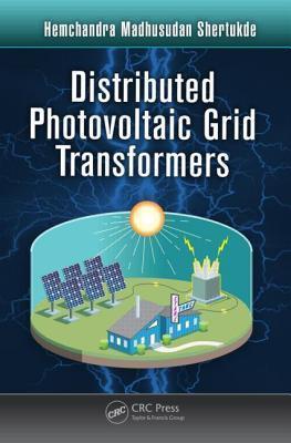 Distributed Photovoltaic Grid Transformers  by  Hemchandra Madhusudan Shertukde