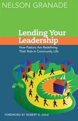 Lending Your Leadership: How Pastors Are Redefining Their Role in Community Life Nelson Granade