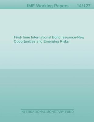 First-Time International Bond Issuance New Opportunities and Emerging Risks  by  Anastasia Guscina