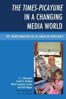 The Times-Picayune in a Changing Media World: The Transformation of an American Newspaper S.L. Alexander