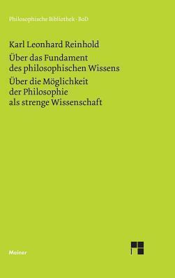 Uber Das Fundament Des Philosophischen Wissens (1791). Uber Die Moglichkeit Der Philosophie ALS Strenge Wissenschaft (1790)  by  Karl L Reinhold