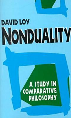 Nonduality: A Study in Comparative Philosophy  by  David Loy