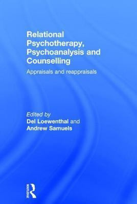 Relational Psychotherapy, Psychoanalysis and Counselling: Appraisals and Reappraisals  by  Del Loewenthal