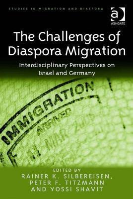 Challenges of Diaspora Migration, The: Interdisciplinary Perspectives on Israel and Germany Rainer K. Silbereisen