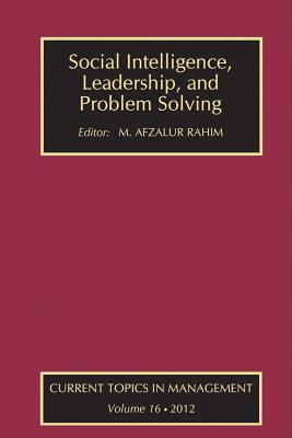Social Intelligence, Leadership, and Problem Solving  by  M Afzalur Rahim
