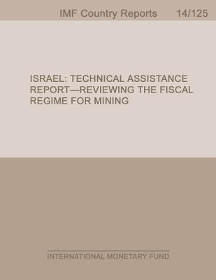Israel: Technical Assistance Report-Reviewing the Fiscal Regime for Mining  by  International Monetary Dept