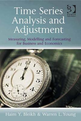 Time Series Analysis and Adjustment: Measuring, Modelling and Forecasting for Business and Economics Haim Y Bleikh
