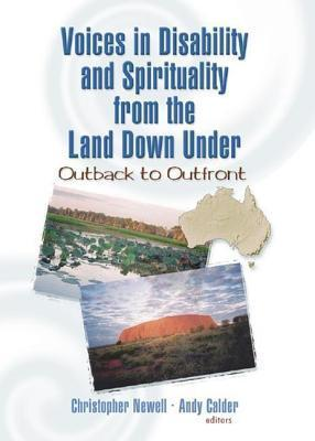Voices in Disability and Spirituality from the Land Down Under: Outback to Outfront  by  Christopher, Ed. Newell