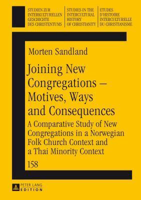 Joining New Congregations - Motives, Ways and Consequences: A Comparative Study of New Congregations in a Norwegian Folk Church Context and a Thai Min  by  Morten Sandland
