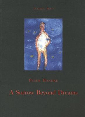 Sorrow Beyond Dreams  by  Peter Handke